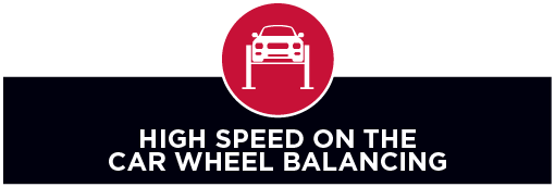 High Speed on the Car Wheel Balancing Available!